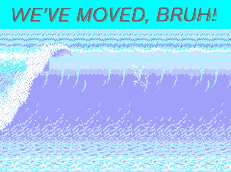 We've Moved, Bruh!